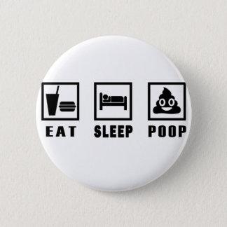 EAT SLEEP POOP 6 CM ROUND BADGE
