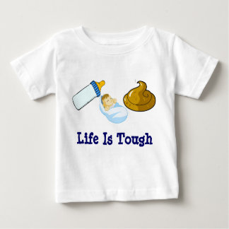 Eat Sleep Poop, Life Is Tough Baby T-Shirt