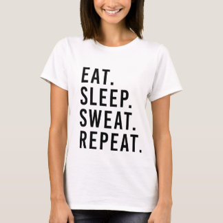 EAT. SLEEP. SWEAT. REPEAT. Fitness Workout T-shirt