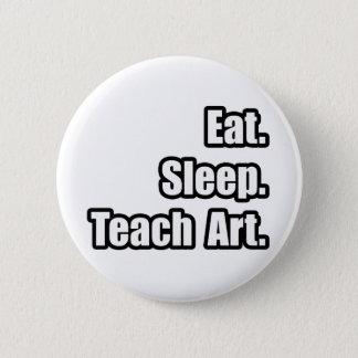 Eat. Sleep. Teach Art. 6 Cm Round Badge