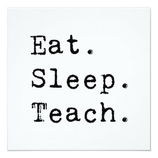 Eat. Sleep. Teach. 5.25x5.25 Square Paper Invitation Card