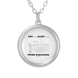 Eat ... Sleep ... Think Statistics (Bell Curve) Round Pendant Necklace
