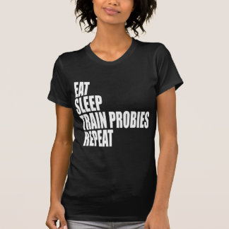 EAT SLEEP TRAIN PROBIES  REPEAT T-Shirt