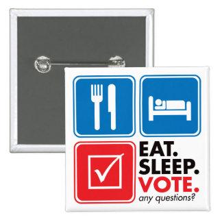 Eat Sleep Vote Pin