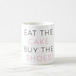 Eat the cake buy the shoes mug