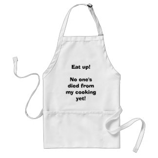 Eat up!No one's died from my cooking yet! Standard Apron