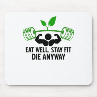 eat well, stay fit die anyway, lifting fitness mouse pad