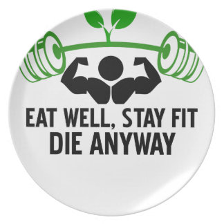 eat well, stay fit die anyway, lifting fitness plate