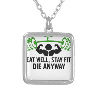 eat well, stay fit die anyway, lifting fitness silver plated necklace