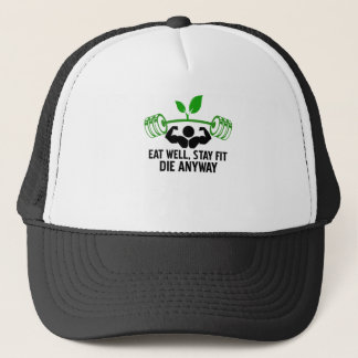 eat well, stay fit die anyway, lifting fitness trucker hat