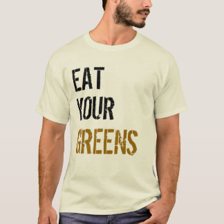 Eat your greens! T-Shirt