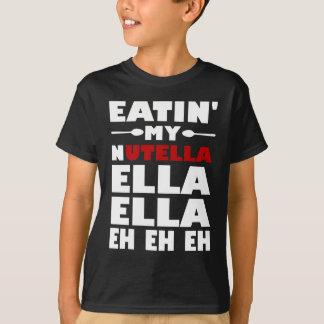 Eatin' My Nutella Ella Ella Eh Eh Eh T-Shirt