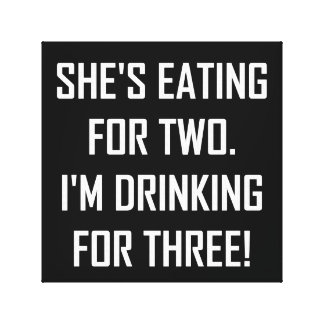Eating For Two Drinking For Three Canvas Print