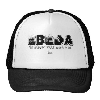 EBEDA, Whatever YOU want it to be. Cap