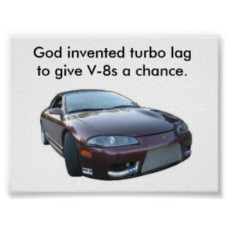 eclipse God invented turbo lag to give V-8s a Poster
