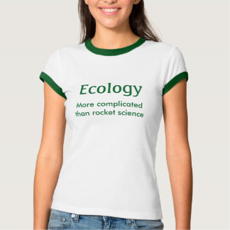 Ecology, more complicated than rocket science T-Shirt