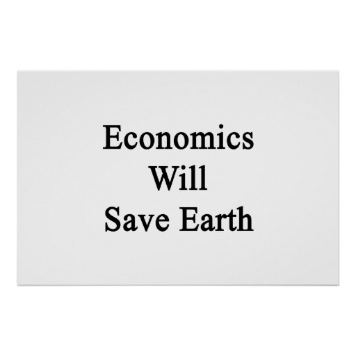 Economics Will Save Earth Poster