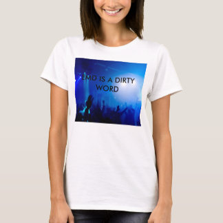 EDM IS A DIRTY WORD T-Shirt