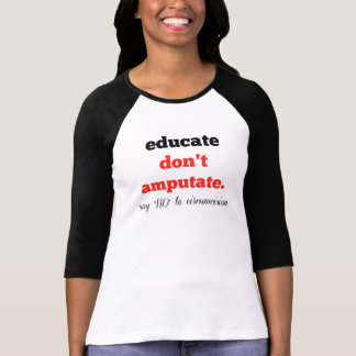 Educate, Don't Amputate T-Shirt