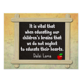 Educate Their Hearts -- Dalai Lama quote Poster