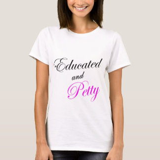 Educated and Petty (light color Petty in pink) T-Shirt