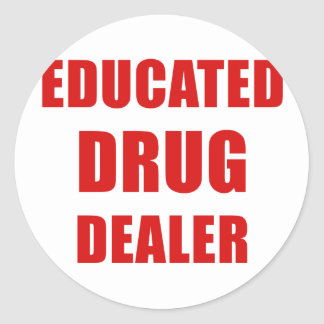 Educated Drug Dealer (Pharmacist) Classic Round Sticker
