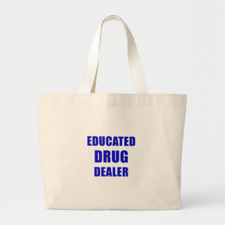 Educated Drug Dealer (Pharmacist) Large Tote Bag