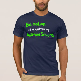 Education is a matter of National Security T-Shirt