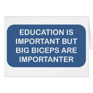 Education is import Big biceps are importanter Greeting Card