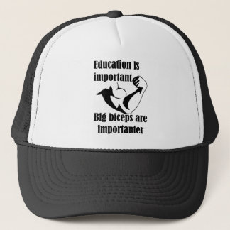 Education is Important Big Biceps Are Importanter Trucker Hat