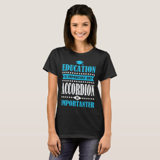 education is important but accordion is importante T-Shirt