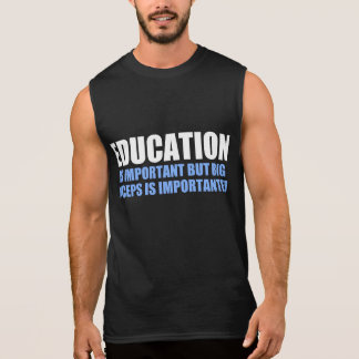 education is important but big biceps sleeveless shirt