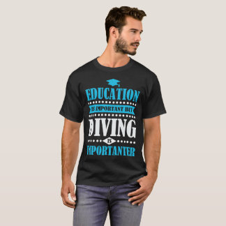 education is important but diving is importanter T-Shirt