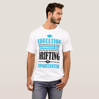 education is important but drifting is importanter T-Shirt