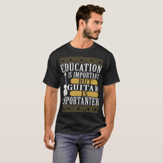 Education Is Important But Guitar T-Shirt