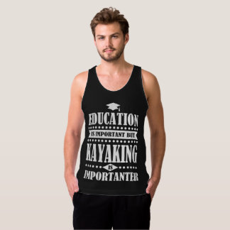 education is important but kayaking is important singlet