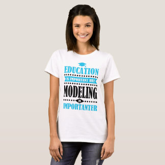 education is important but modeling is importanter T-Shirt