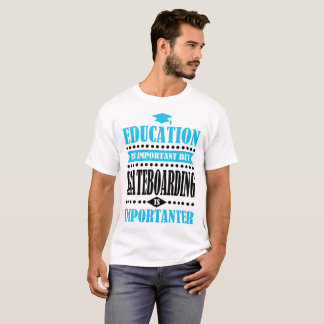 education is important but skateboarding is import T-Shirt