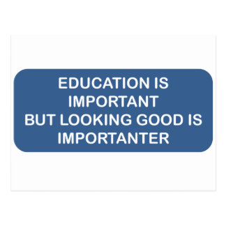 Education is important Looking good is importanter Postcard