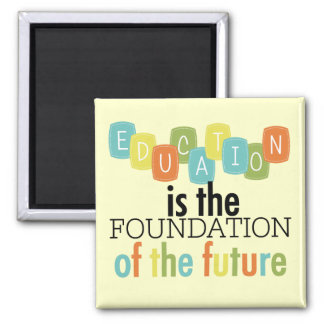 Education is the Foundation Square Magnet