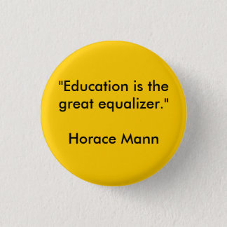 """""""Education is the great equalizer.""""Horace Mann 3 Cm Round Badge"""