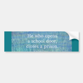 Education teacher teaching quote Victor Hugo Bumper Sticker