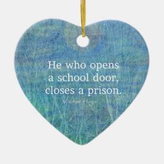 Education teacher teaching quote Victor Hugo Ceramic Heart Decoration
