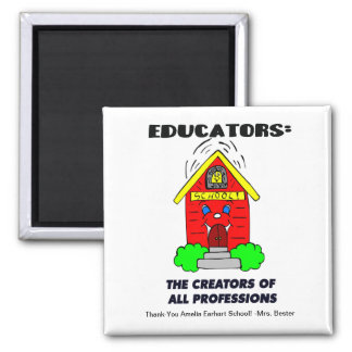 Educators: The Creators of All Professions Square Magnet