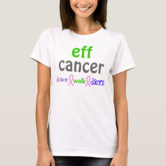 eff cancer dance walk dance T-Shirt