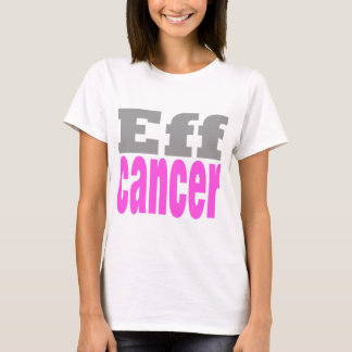 Eff cancer T-Shirt