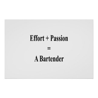 Effort Plus Passion Equals A Bartender Poster