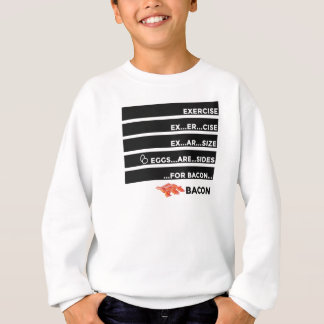 Eggs Are Sides For Bacon Sweatshirt