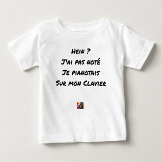 EH? I NOT NOTED AI, I TINKLED AWAY AT THE PIANO ON BABY T-Shirt