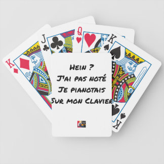 EH? I NOT NOTED AI, I TINKLED AWAY AT THE PIANO ON BICYCLE PLAYING CARDS